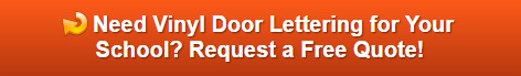 Request a Free Quote on Vinyl Door Lettering for Schools